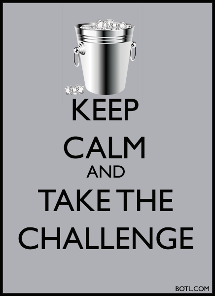 KEEP CALM AND TAKE THE CHALLENGE BOTL.COM ALS ICE