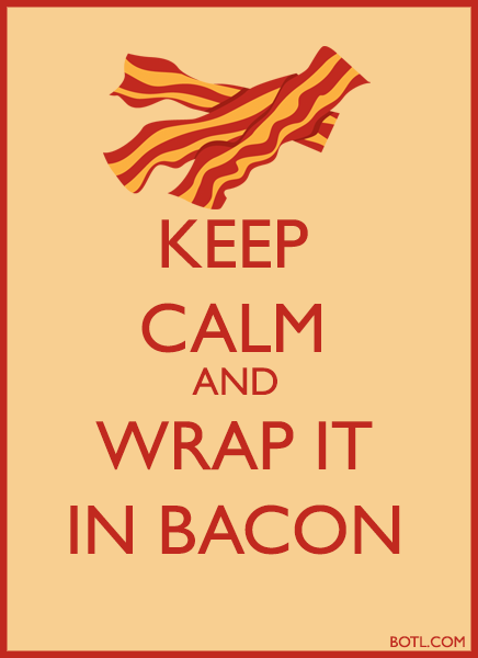 KEEP CALM AND WRAP IT IN BACON