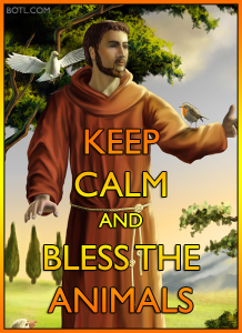 KEEP CALM AND BLESS THE ANIMALS OCT 4 ST FRANCIS BOTL.COM